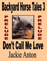 Cover for 'Prelude to Backyard Horse Tales 3: Don't Call Me Love'