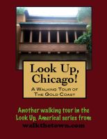 Cover for 'Look Up, Chicago! A Walking Tour of the Gold Coast'