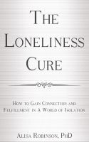 Cover for 'The Loneliness Cure:  How to Gain Connection and Fulfillment in a World of Isolation'