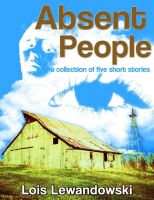 Cover for 'Absent People ~A Collection of Five Short Stories~'
