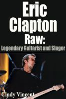 Cover for 'Eric Clapton Raw: Legendary Guitarist and Singer'