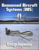 Cover for '2011 Unmanned Aircraft Systems (UAS) Encyclopedia: UAVs, Drones, Remotely Piloted Aircraft (RPA), Weapons and Surveillance - Roadmap, Flight Plan, Reliability Study, Systems News and Notes'