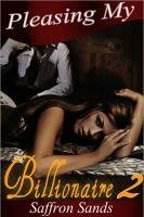 Saffron Sands - Pleasing My Billionaire 2 (BDSM Erotic Romance)