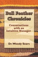 Cover for 'Bull Feather Chronicles: Conversations with an Intuitive Manager'