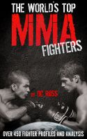 Cover for 'The World's Top MMA Fighters: Over 450 Fighter Profiles and Analysis'