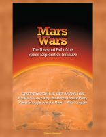 Cover for 'Mars Wars: The Rise and Fall of the Space Exploration Initiative - President George H. W. Bush, Quayle, Truly, NASA's 90-Day Study, Washington Space Policy Power Struggle over the Moon - Mars Program'