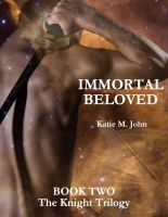Cover for 'Immortal Beloved  (Book Two of The Knight Trilogy)'