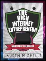 Cover for 'The Rich Internet Entrepreneur: Make Money Blogging'