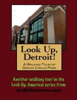 Cover for 'Look Up, Detroit! A Walking Tour of Grand Circus Park'