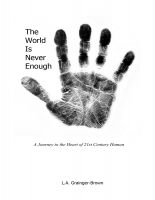 Cover for 'The World Is Never Enough: A Journey to the Heart of 21st Century Human'