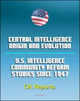 Cover for 'Central Intelligence: Origin and Evolution and U.S. Intelligence Community Reform Studies Since 1947 - Central Intelligence Agency (CIA) Reports'