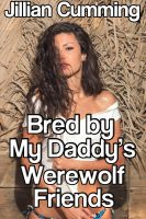 Cover for 'Bred by My Daddy's Werewolf Friends (Paranormal Gangbang Erotica)'
