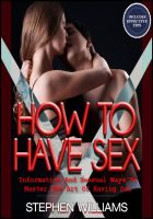 Cover for 'How To Have Sex: Informative And Sensual Ways To Master The Art Of Having Sex'