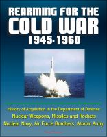 Cover for 'Rearming for the Cold War 1945-1960 - History of Acquisition in the Department of Defense - Nuclear Weapons, Missiles and Rockets, Nuclear Navy, Air Force Bombers, Atomic Army'