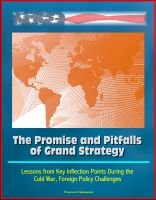 Cover for 'The Promise and Pitfalls of Grand Strategy - Lessons from Key Inflection Points During the Cold War, Foreign Policy Challenges'