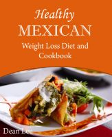 Cover for 'Healthy Mexican Weight Loss Diet and Cookbook'