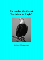 John J. Donnangelo - Alexander the Great: Tactician or Eagle?