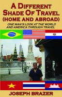 Cover for 'A Different Shade of Travel (Home and Abroad): One Man's Look At The World And America Through Travel'
