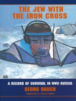 Cover for 'The Jew with the Iron Cross, A Record of Survival in WWII Russia'