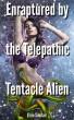 Enraptured by the Telepathic Tentacle Alien by Elsie Sinclair
