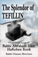 Cover for 'The Splendor of Tefillin: Insights into the Mitzvah of Tefillin From the Writings of Rabbi Abraham Isaac HaKohen Kook'