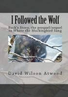Cover for 'I Followed the Wolf, Buck's Story, the prequel/sequel to Where the Mockingbird Sang'