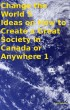 Change the World 5 Ideas on How to Create a Great Society in Canada or Anywhere 1 by Tony Kelbrat