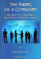 Cover for 'The Making of a Consultant: The keys to establishing a successful consulting career'