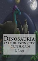 Cover for 'Dinosauria - Part III: Twin City Crossroads'