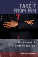 Cover for 'Take It From Him: For Men of Standard & The Women Who Love Them'