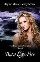 Cover for 'Burn Like Fire (The Briar Creek Vampires, #6) by Jayme Morse & Jody Morse'