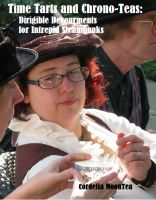 Cover for 'Time Tarts and Chrono-Teas: Dirigible Devourments forthe Intrepid Steampunk'