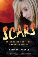 Cover for 'Scars: An Amazing End-Times Prophecy Novel ~ Top Rated ~ Thriller Christian Fiction ~ Compare to Left Behind'