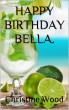 Happy Birthday Bella. by Christine Wood