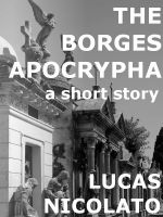 Cover for 'The Borges Apocrypha (a Short Story)'