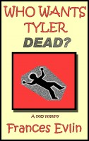 Cover for 'Who Wants Tyler Dead? A Cozy Mystery'