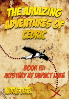 Cover for 'The Amazing Adventures of Cedric; Book III: Mystery at Impact Lake'