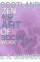 Cover for 'SCOTLAND  ZEN and the art of SOCIAL WORK'