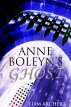 Anne Boleyn's Ghost by Liam Archer