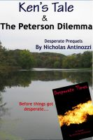 Cover for 'Ken's Tale & the Peterson Dilemma - Desperate Prequels'