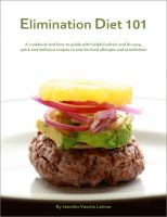 Cover for 'Elimination Diet 101: A cookbook and how-to guide with helpful advice and 80 easy, quick and delicious recipes to test for food allergies and sensitivities'