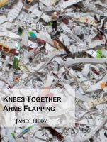 Cover for 'Knees Together, Arms Flapping'