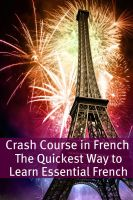 Cover for 'Crash Course in French: The Quickest Way to Learn Essential French'