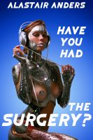 Cover for 'Have You Had the Surgery? A Tale of Love, Lust, and Detachable Genitals: transgender sex, sci-fi erotica'