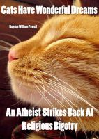 Cover for 'Cats Have Wonderful Dreams An Atheist Strikes Back At Religious Bigotry'