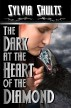 The Dark at the Heart of the Diamond by Sylvia Shults