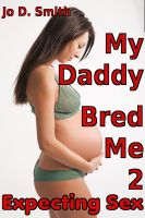 Cover for 'My Daddy Bred Me 2: Expecting Sex (Taboo Breeding Erotica)'