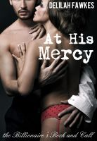 Cover for 'At His Mercy: The Billionaire's Beck and Call, Part 2 (A BDSM Erotic Romance)'