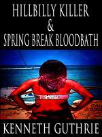 Cover for 'Hillbilly Killer and Spring Break Bloodbath (Two Story Pack)'