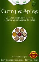 Cover for 'Curry And Spice - 25 Easy and Authentic Indian Vegetarian Recipes'